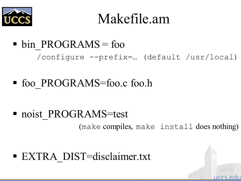 Makefile.am  bin_PROGRAMS = foo /configure --prefix=… (default /usr/local)  foo_PROGRAMS=foo.c foo.h  noist_PROGRAMS=test ( make compiles, make install does nothing)  EXTRA_DIST=disclaimer.txt