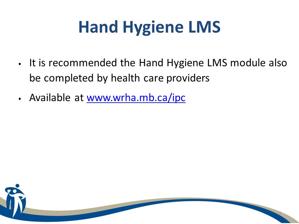 7 Hand Hygiene LMS It is recommended the Hand Hygiene LMS module also be completed by health care providers Available at www.wrha.mb.ca/ipcwww.wrha.mb