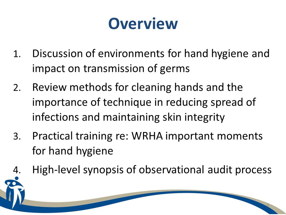 8 Overview 1. Discussion of environments for hand hygiene and impact on transmission of germs 2. Review methods for cleaning hands and the importance