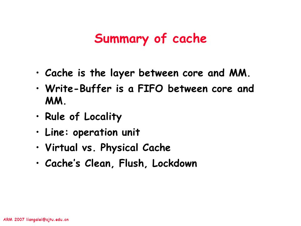 ARM 2007 liangalei@sjtu.edu.cn Summary of cache Cache is the layer between core and MM.