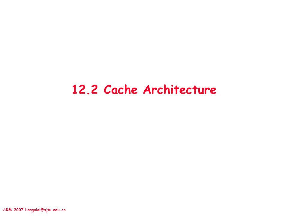 ARM 2007 liangalei@sjtu.edu.cn 12.2 Cache Architecture