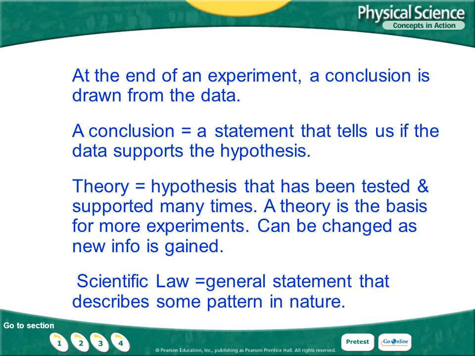 Go to section At the end of an experiment, a conclusion is drawn from the data. A conclusion = a statement that tells us if the data supports the hypo