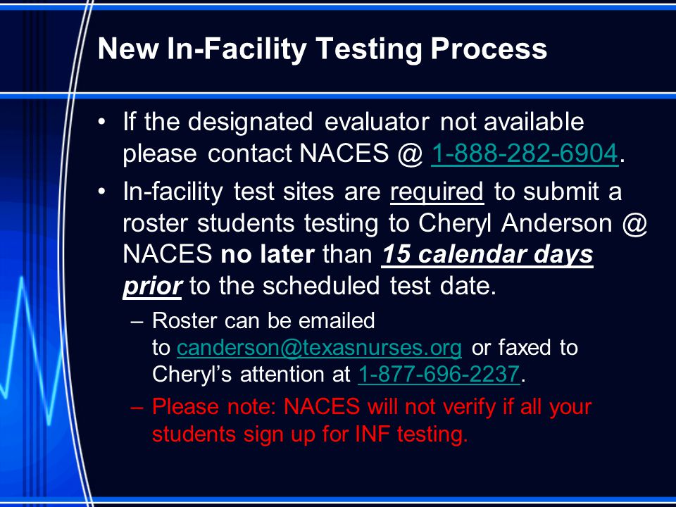 New In-Facility Testing Process If the designated evaluator not available please contact NACES @ 1-888-282-6904.1-888-282-6904 In-facility test sites