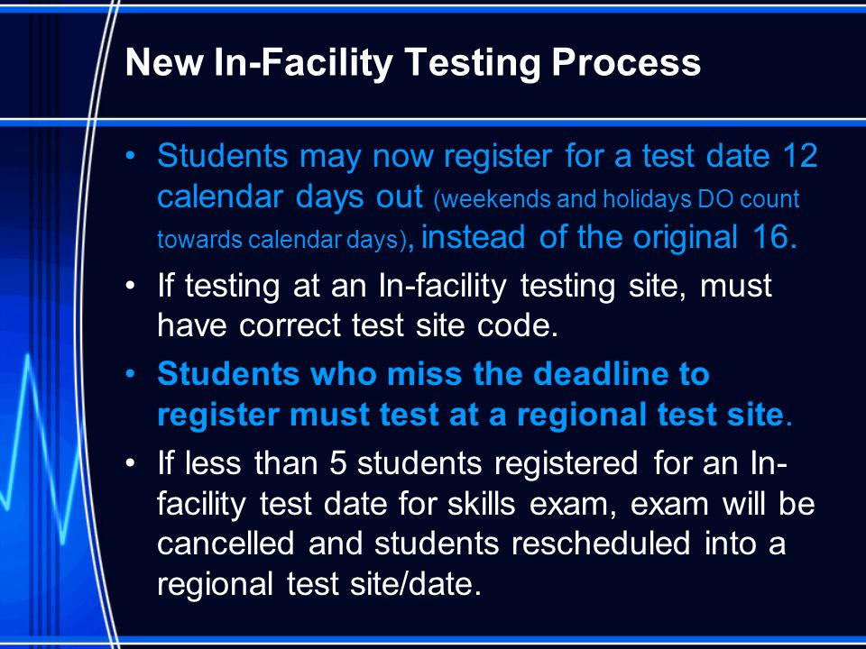 New In-Facility Testing Process Students may now register for a test date 12 calendar days out (weekends and holidays DO count towards calendar days),