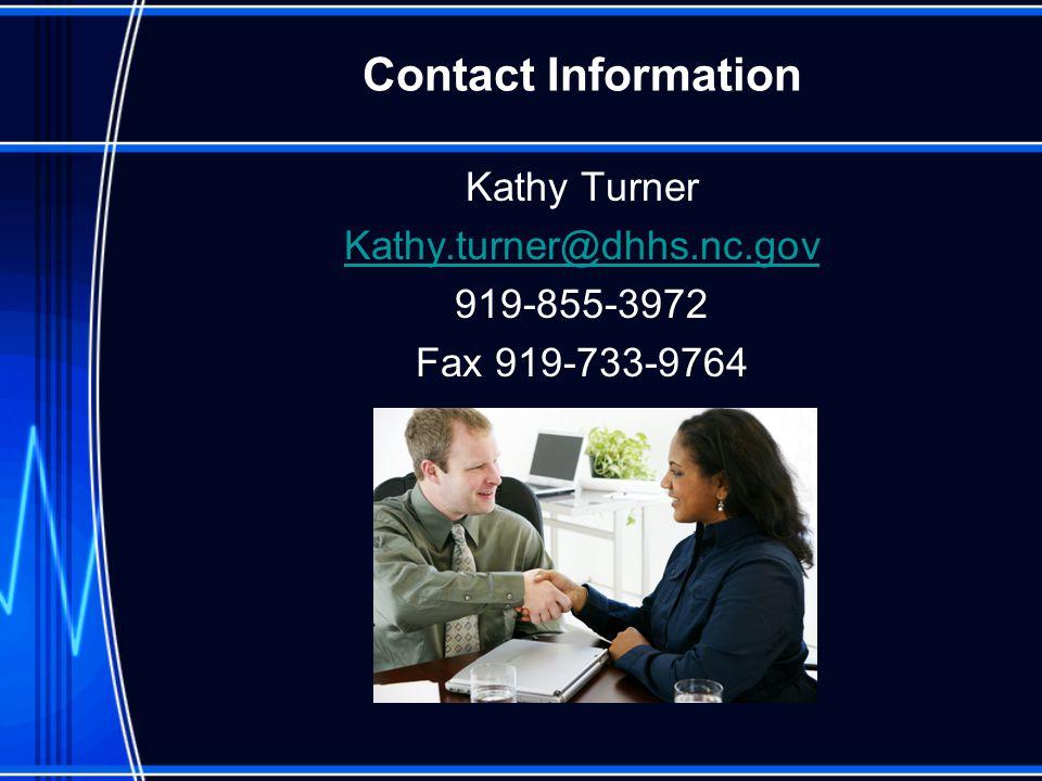 Contact Information Kathy Turner Kathy.turner@dhhs.nc.gov 919-855-3972 Fax 919-733-9764