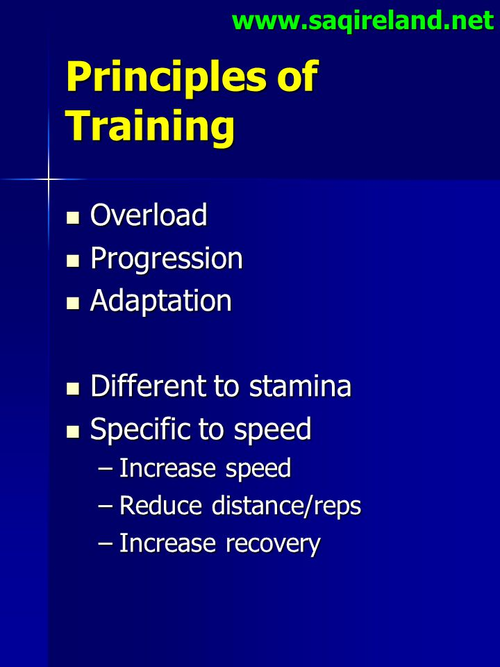 www.saqireland.net Principles of Training Overload Overload Progression Progression Adaptation Adaptation Different to stamina Different to stamina Sp