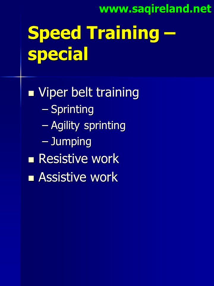 www.saqireland.net Speed Training – special Viper belt training Viper belt training –Sprinting –Agility sprinting –Jumping Resistive work Resistive wo