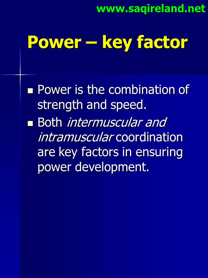 www.saqireland.net Power – key factor Power is the combination of strength and speed. Power is the combination of strength and speed. Both intermuscul