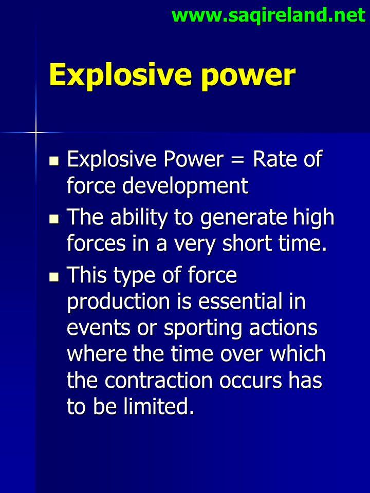 www.saqireland.net Explosive power Explosive Power = Rate of force development Explosive Power = Rate of force development The ability to generate hig