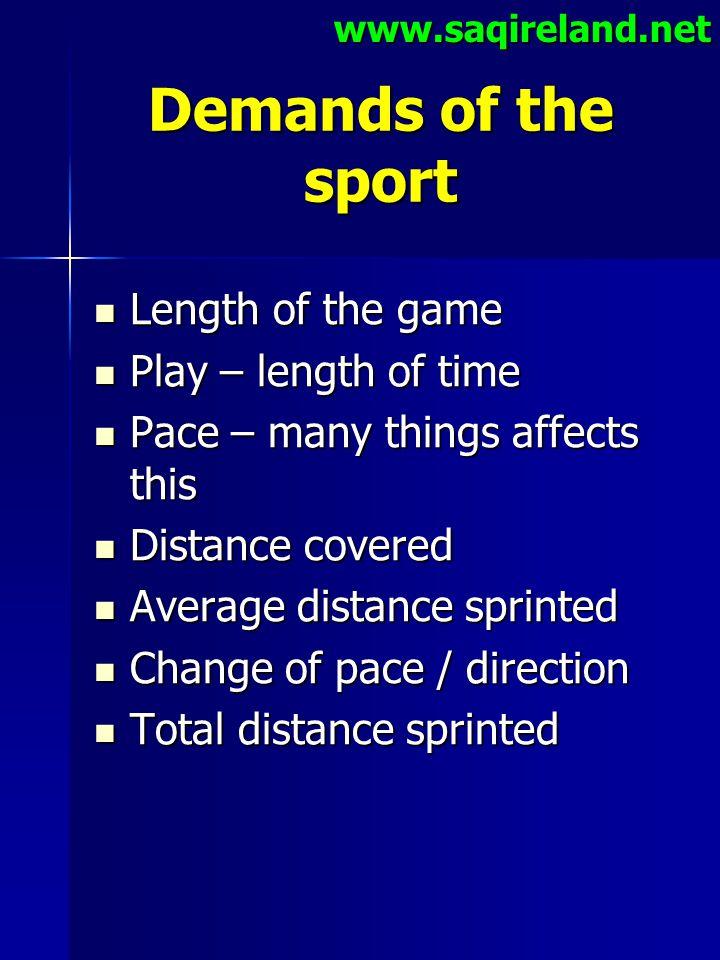 www.saqireland.net Demands of the sport Length of the game Length of the game Play – length of time Play – length of time Pace – many things affects t