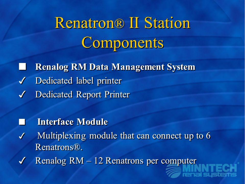 Renatron ® II Station Components nRenalog RM Data Management System 3Dedicated label printer 3Dedicated Report Printer n Interface Module 3 Multiplexi