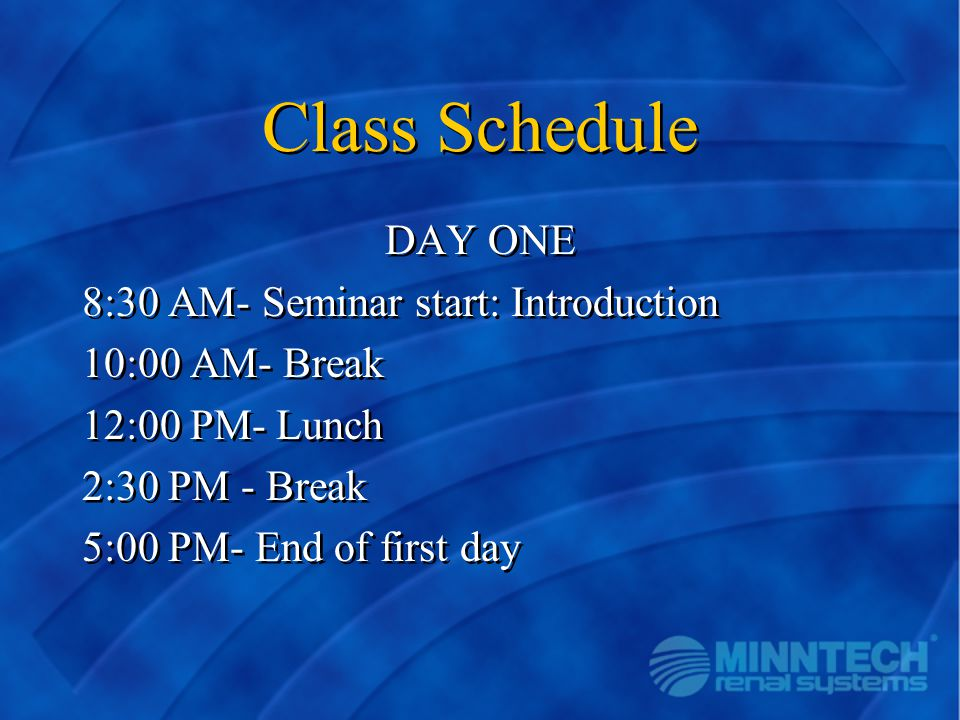 Class Schedule DAY ONE 8:30 AM- Seminar start: Introduction 10:00 AM- Break 12:00 PM- Lunch 2:30 PM - Break 5:00 PM- End of first day DAY ONE 8:30 AM-