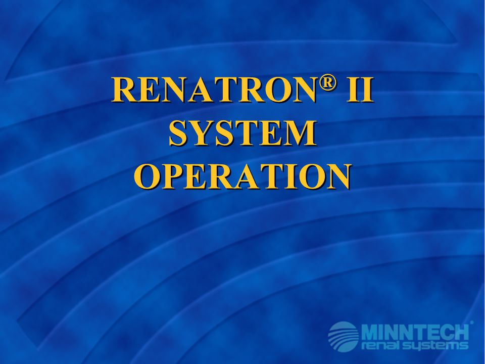 RENATRON ® II SYSTEM OPERATION