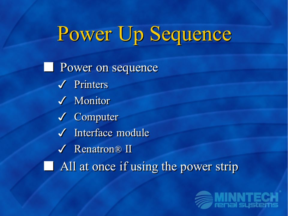 Power Up Sequence n Power on sequence 3 Printers 3 Monitor 3 Computer 3 Interface module 3 Renatron ® II n All at once if using the power strip n Powe