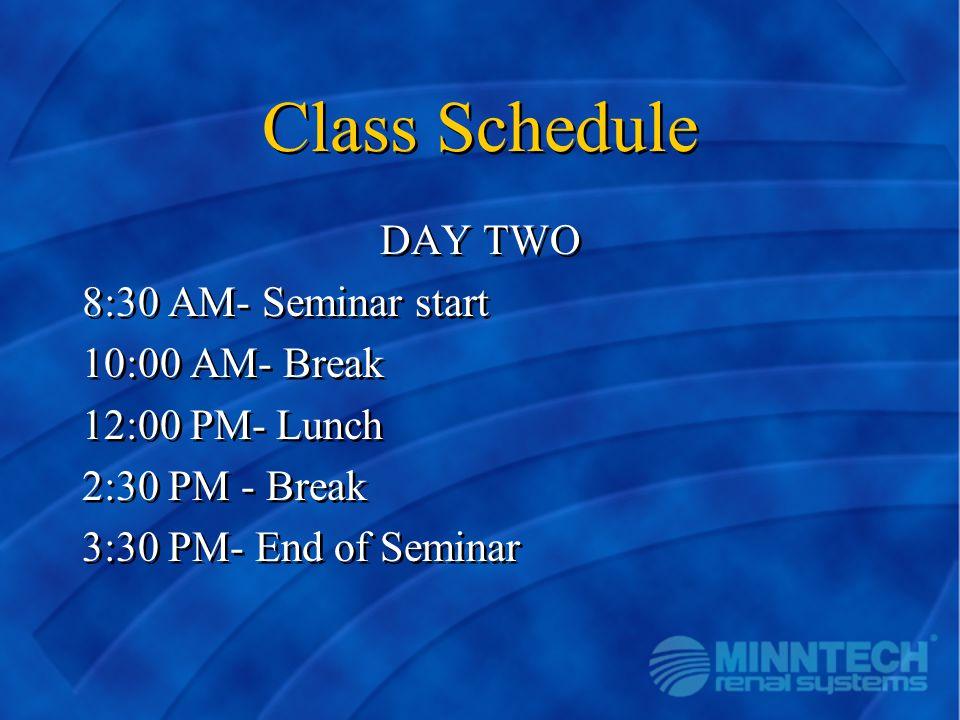 Class Schedule DAY TWO 8:30 AM- Seminar start 10:00 AM- Break 12:00 PM- Lunch 2:30 PM - Break 3:30 PM- End of Seminar DAY TWO 8:30 AM- Seminar start 1