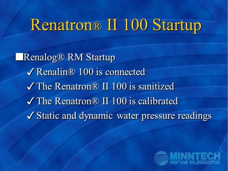 Renatron ® II 100 Startup nRenalog® RM Startup 3Renalin® 100 is connected 3The Renatron® II 100 is sanitized 3The Renatron® II 100 is calibrated 3Stat