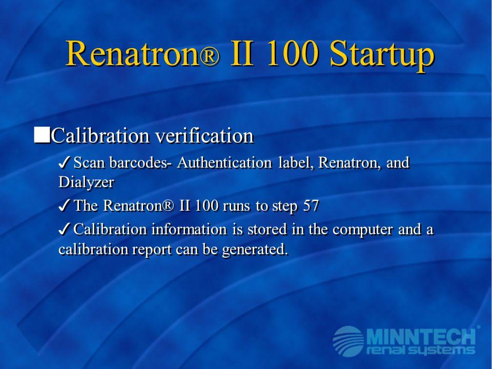 Renatron ® II 100 Startup nCalibration verification 3Scan barcodes- Authentication label, Renatron, and Dialyzer 3The Renatron® II 100 runs to step 57
