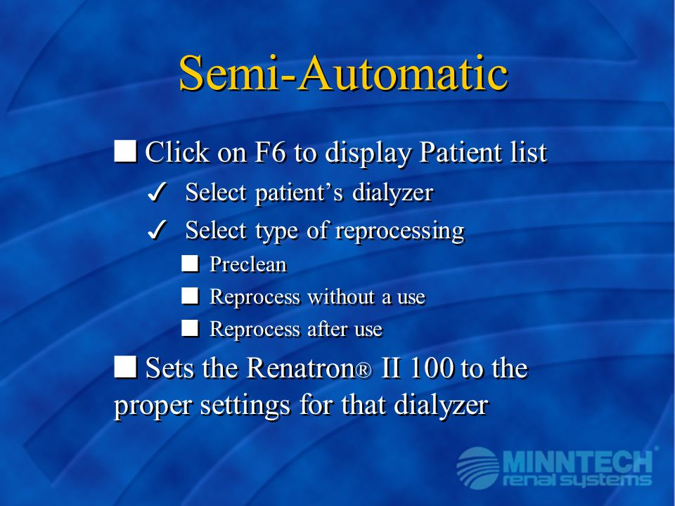 Semi-Automatic n Click on F6 to display Patient list 3 Select patient's dialyzer 3 Select type of reprocessing n Preclean n Reprocess without a use n