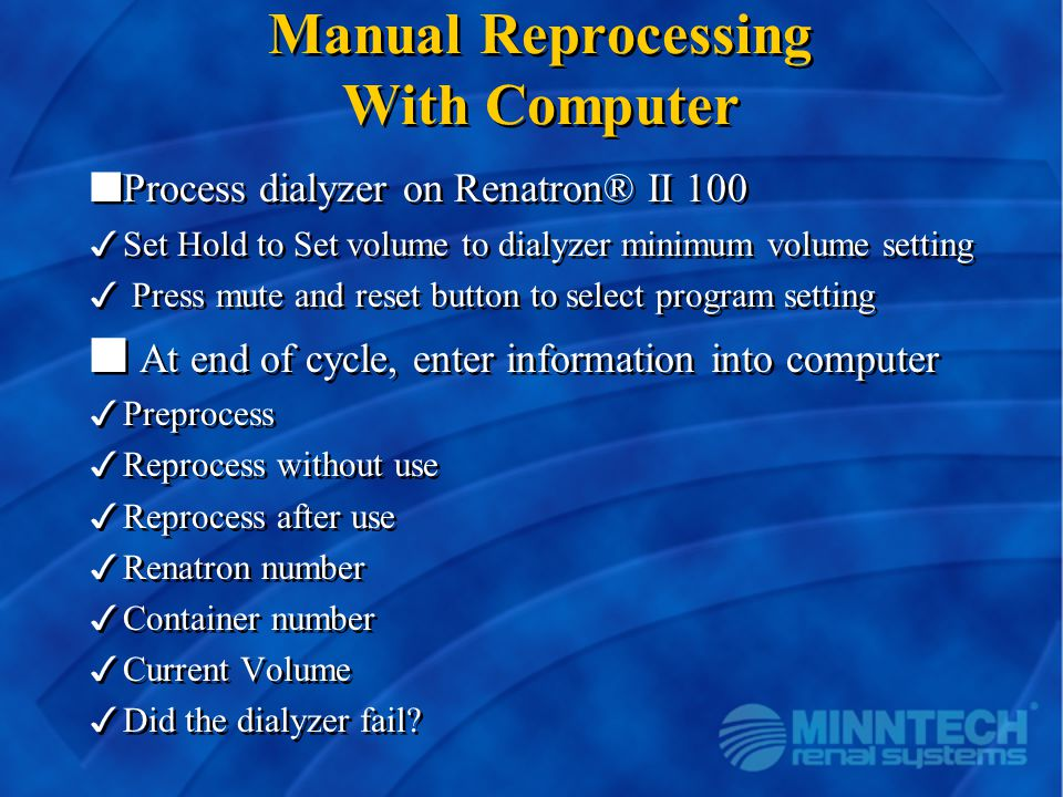 Manual Reprocessing With Computer nProcess dialyzer on Renatron® II 100 3Set Hold to Set volume to dialyzer minimum volume setting 3 Press mute and re