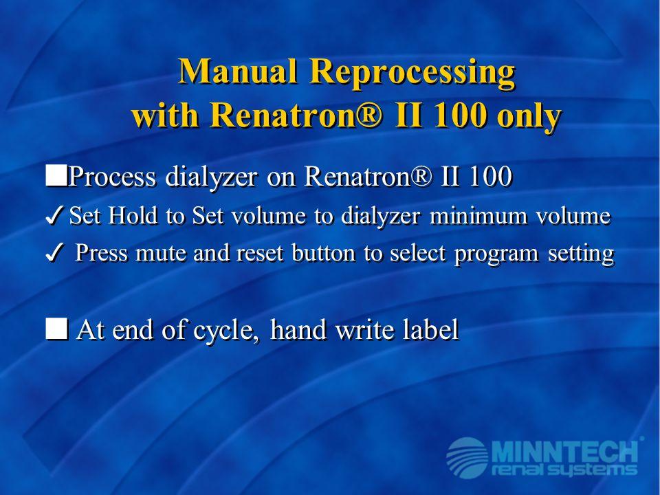 Manual Reprocessing with Renatron® II 100 only nProcess dialyzer on Renatron® II 100 3Set Hold to Set volume to dialyzer minimum volume 3 Press mute a