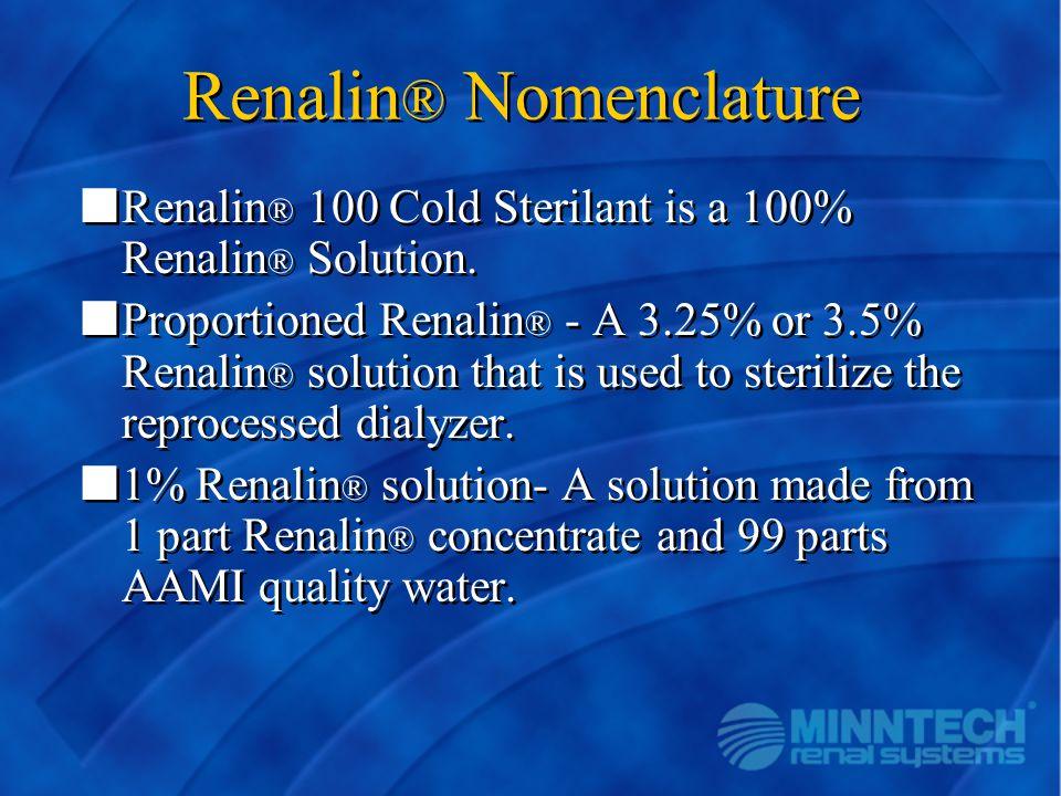 Renalin ® Nomenclature nRenalin ® 100 Cold Sterilant is a 100% Renalin ® Solution. nProportioned Renalin ® - A 3.25% or 3.5% Renalin ® solution that i