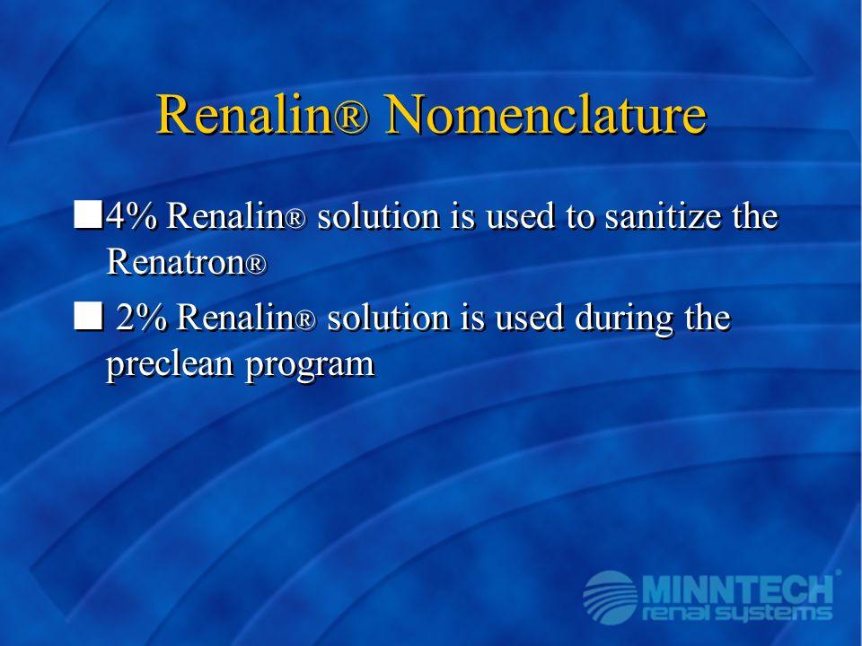Renalin ® Nomenclature n4% Renalin ® solution is used to sanitize the Renatron ® n 2% Renalin ® solution is used during the preclean program n4% Renal