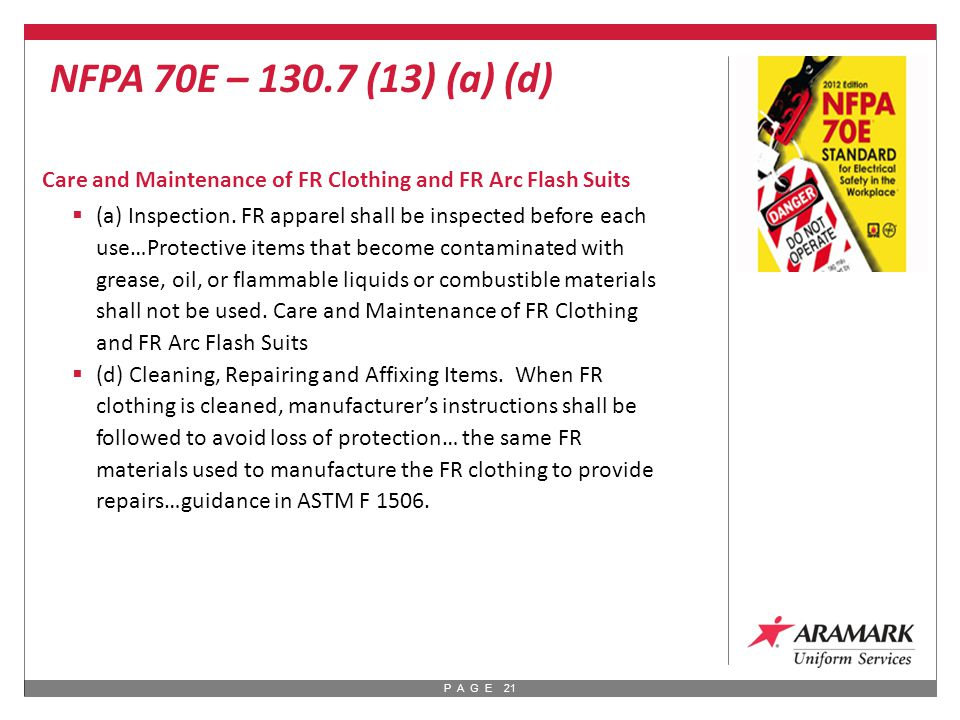 P A G E 21 Care and Maintenance of FR Clothing and FR Arc Flash Suits  (a) Inspection.