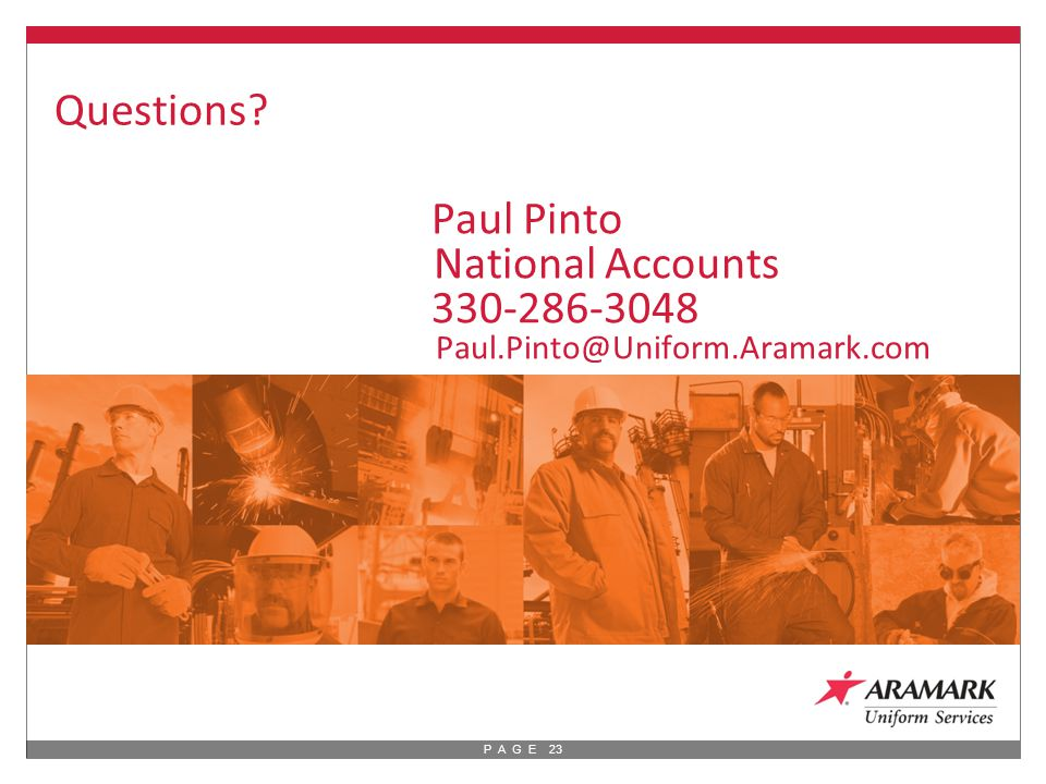 P A G E 23 Questions Paul Pinto National Accounts 330-286-3048 Paul.Pinto@Uniform.Aramark.com