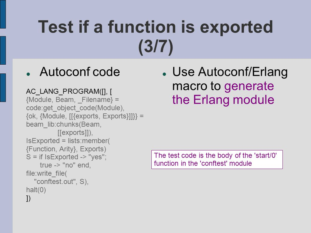 Test if a function is exported (3/7) Autoconf code AC_LANG_PROGRAM([], [ {Module, Beam, _Filename} = code:get_object_code(Module), {ok, {Module, [[{ex