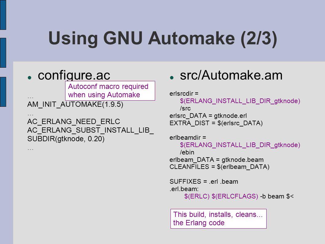 Using GNU Automake (2/3) configure.ac... AM_INIT_AUTOMAKE(1.9.5)...