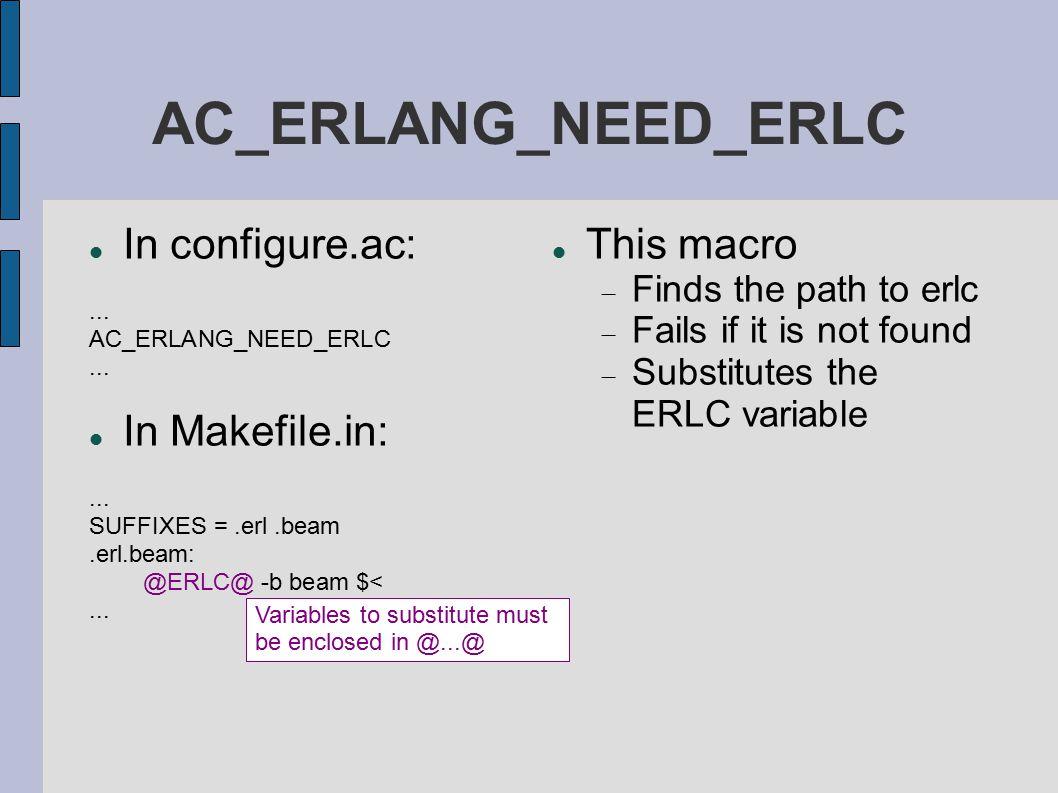 AC_ERLANG_CHECK_LIB(lib) In configure.ac:...AC_ERLANG_CHECK_LIB(ic)...