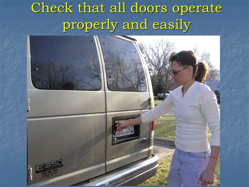 Check that all doors operate properly and easily