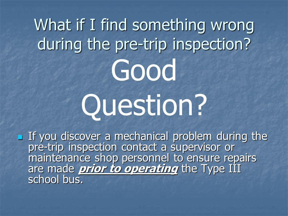 What if I find something wrong during the pre-trip inspection.