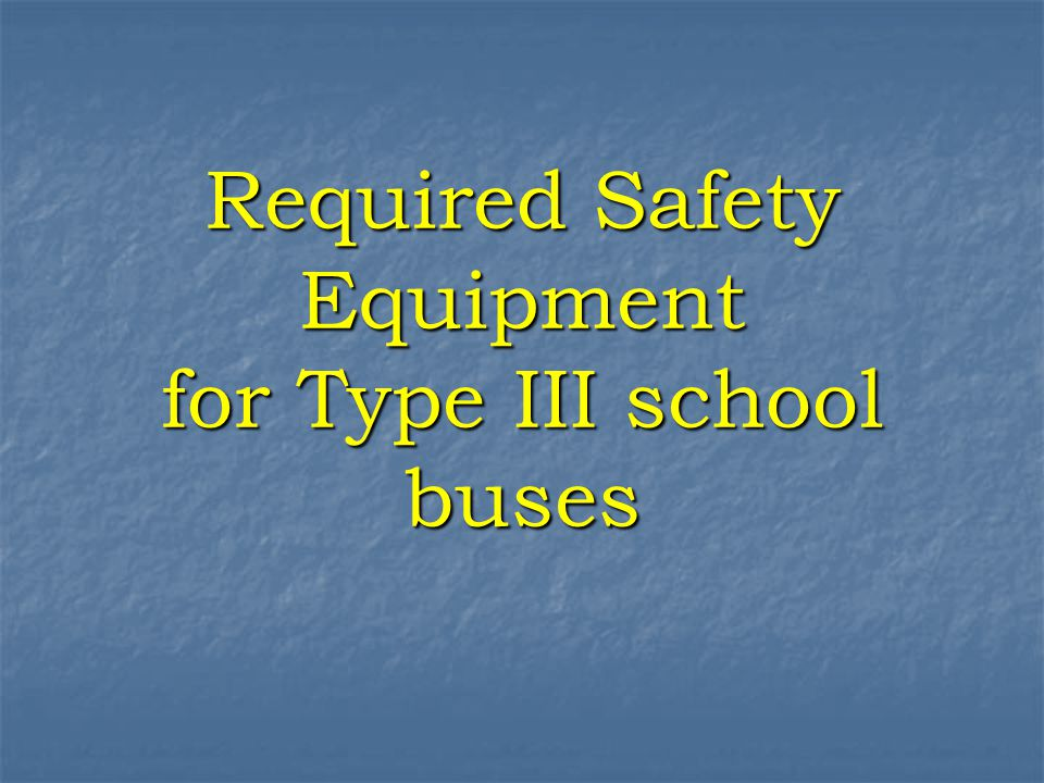Required Safety Equipment for Type III school buses