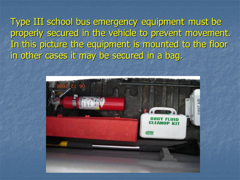 Type III school bus emergency equipment must be properly secured in the vehicle to prevent movement.