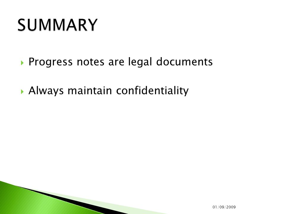  Progress notes are legal documents  Always maintain confidentiality 01/09/2009