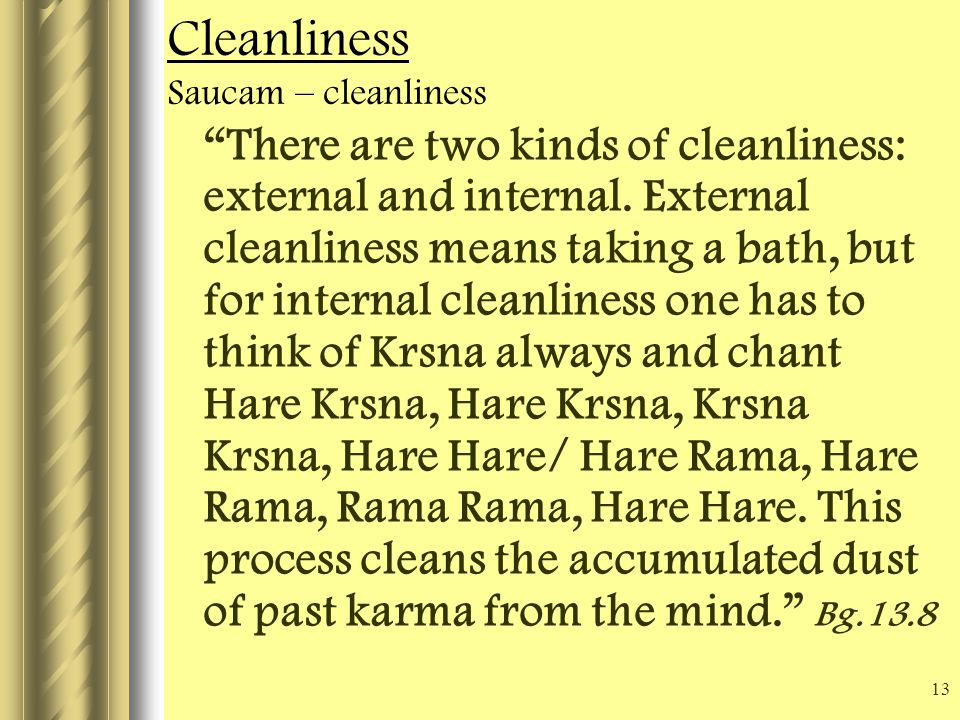 13 There are two kinds of cleanliness: external and internal.