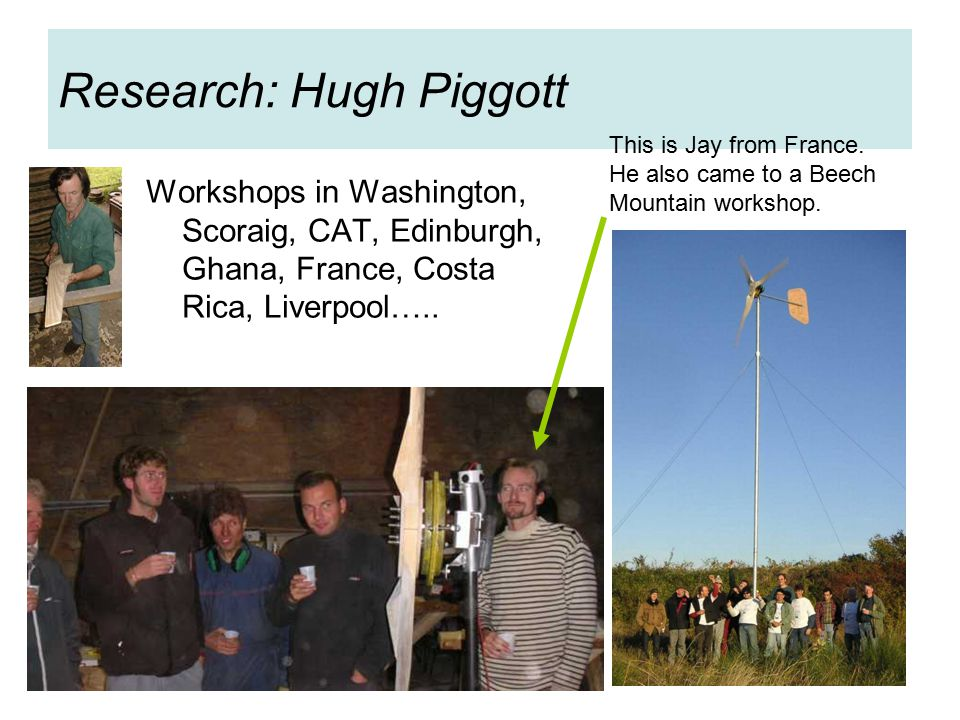 Research: Hugh Piggott Workshops in Washington, Scoraig, CAT, Edinburgh, Ghana, France, Costa Rica, Liverpool…..
