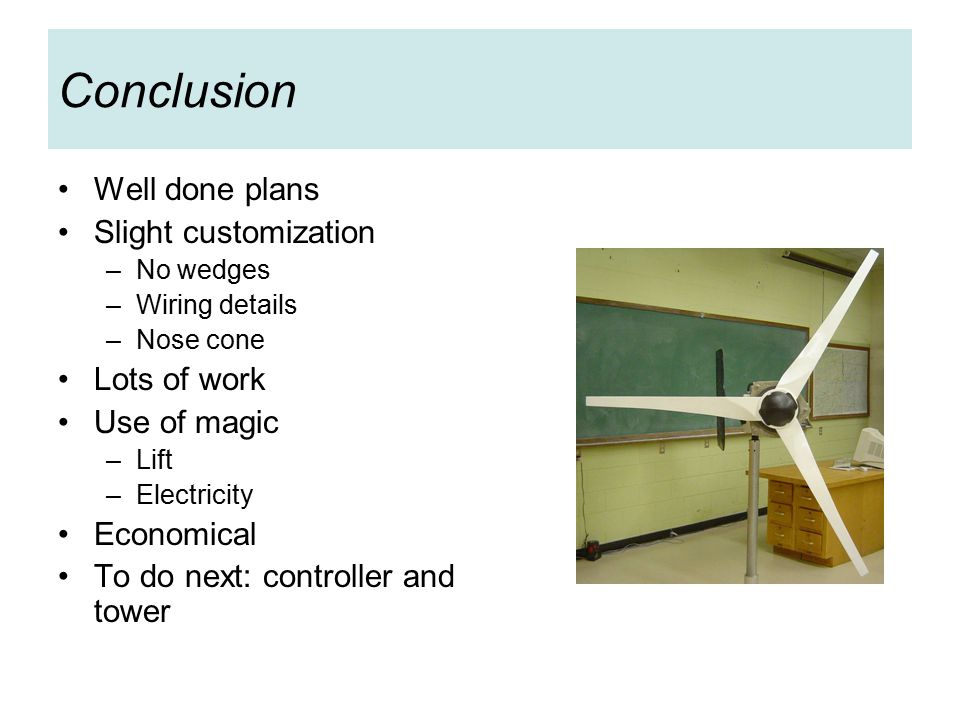 Conclusion Well done plans Slight customization –No wedges –Wiring details –Nose cone Lots of work Use of magic –Lift –Electricity Economical To do next: controller and tower