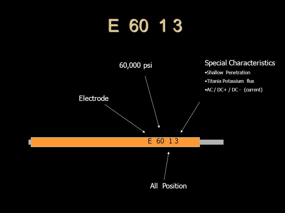 E 60 1 3 60,000 psi All Position Electrode Special Characteristics Shallow Penetration Titania Potassium flux AC / DC+ / DC - (current)