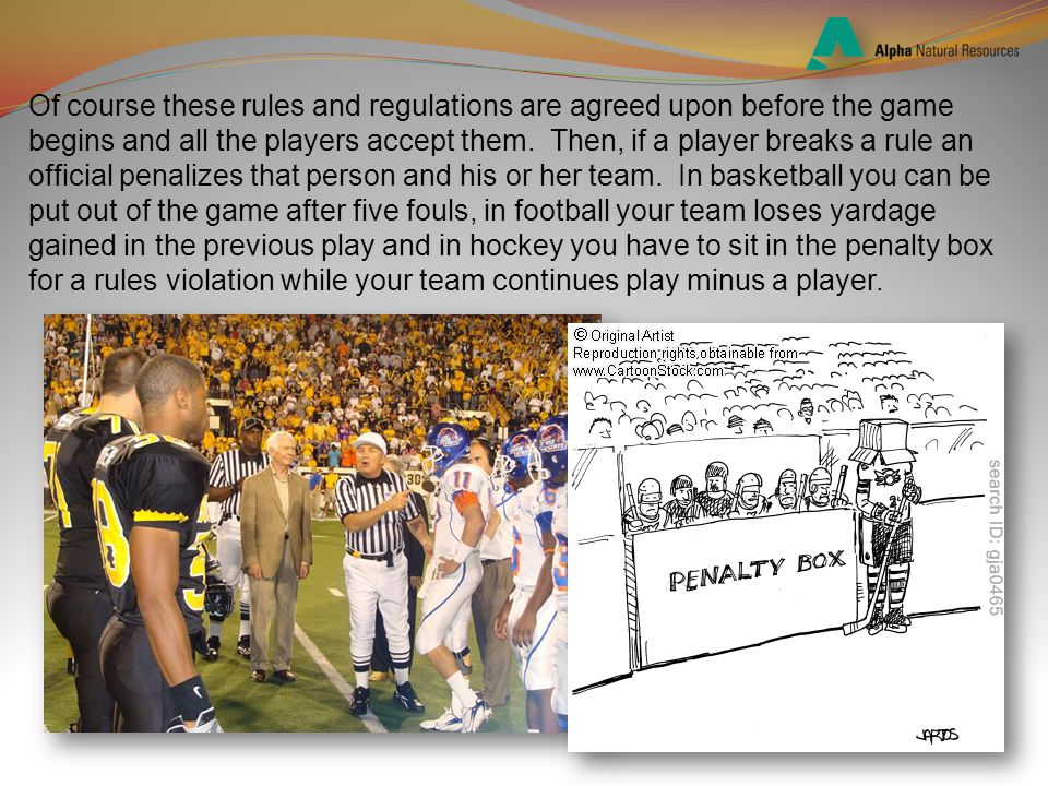Of course these rules and regulations are agreed upon before the game begins and all the players accept them.
