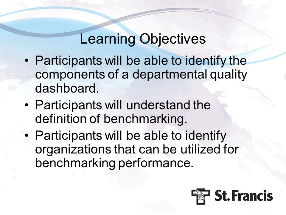 Learning Objectives Participants will be able to identify the components of a departmental quality dashboard. Participants will understand the definit