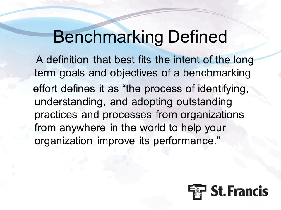 """Benchmarking Defined A definition that best fits the intent of the long term goals and objectives of a benchmarking effort defines it as """"the process"""