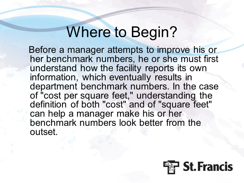 Where to Begin? Before a manager attempts to improve his or her benchmark numbers, he or she must first understand how the facility reports its own in