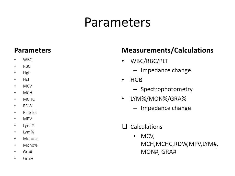 Parameters WBC RBC Hgb Hct MCV MCH MCHC RDW Platelet MPV Lym # Lym% Mono # Mono% Gra# Gra% Measurements/Calculations WBC/RBC/PLT – Impedance change HG