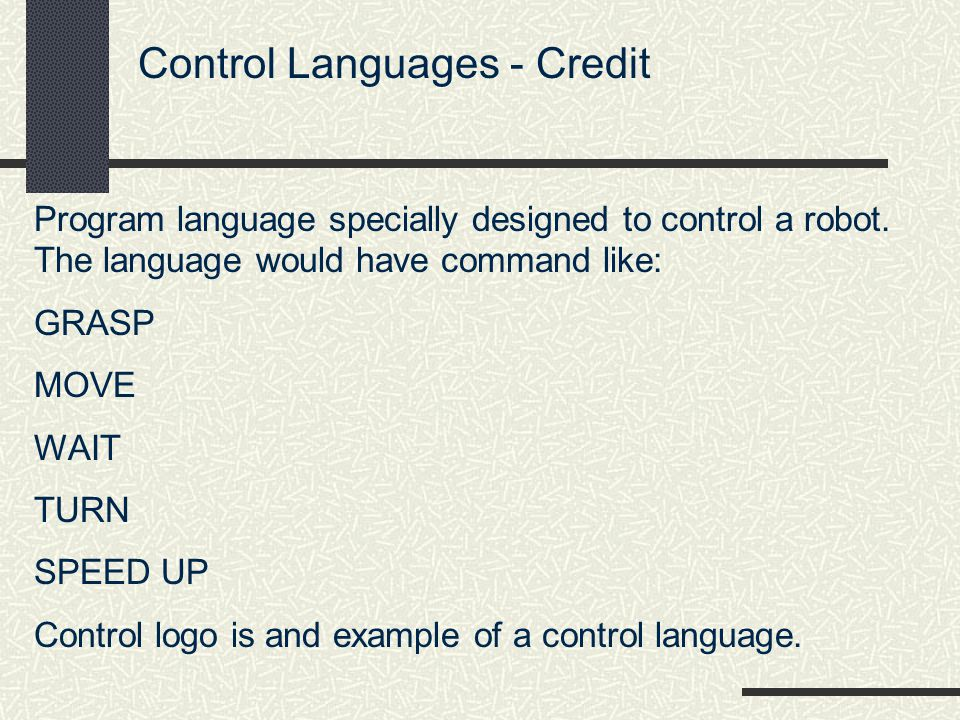 Control Languages - Credit Program language specially designed to control a robot.