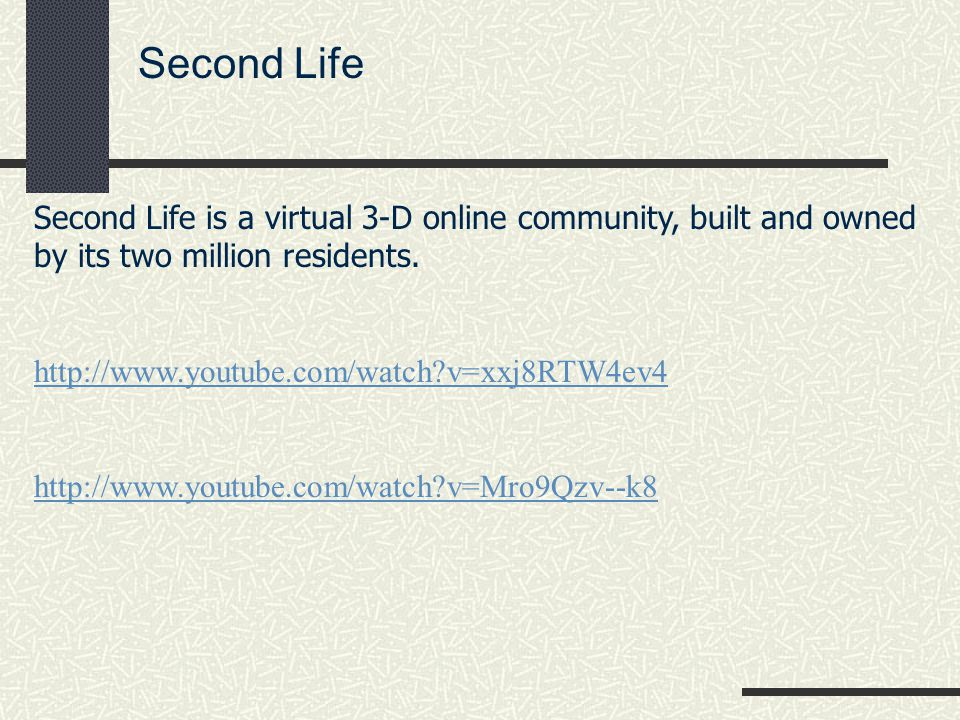 Second Life Second Life is a virtual 3-D online community, built and owned by its two million residents.