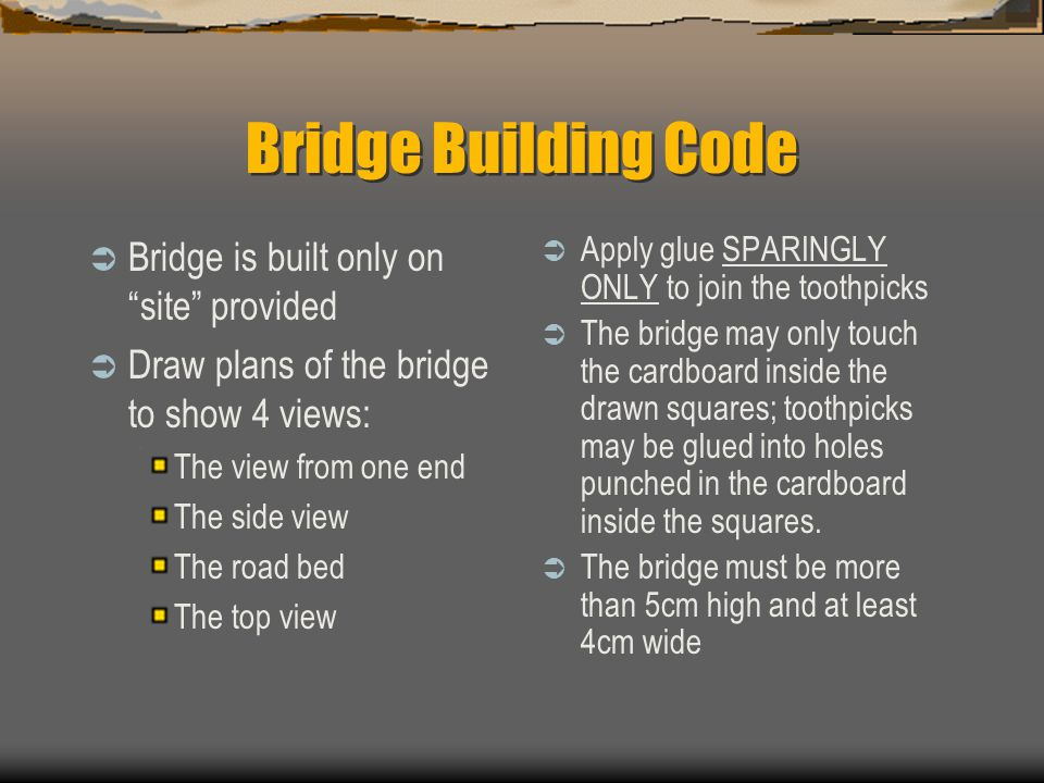 "Bridge Building Code  Bridge is built only on ""site"" provided  Draw plans of the bridge to show 4 views: The view from one end The side view The roa"