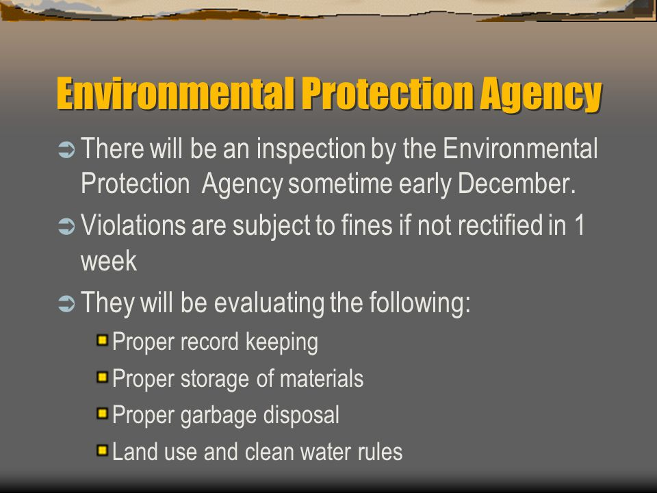 Environmental Protection Agency  There will be an inspection by the Environmental Protection Agency sometime early December.  Violations are subject