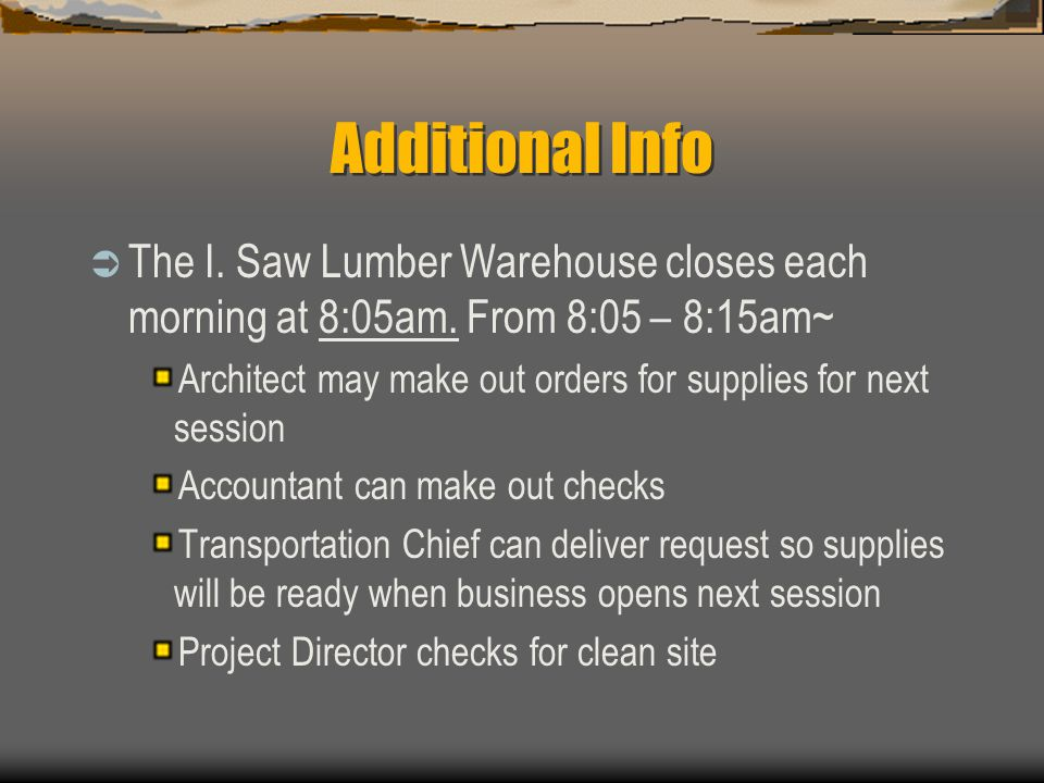Additional Info  The I. Saw Lumber Warehouse closes each morning at 8:05am. From 8:05 – 8:15am~ Architect may make out orders for supplies for next s